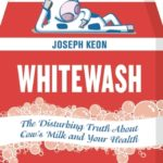 [PDF] [EPUB] Whitewash: The Disturbing Truth About Cow's Milk and Your Health Download