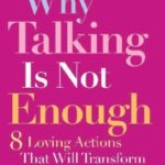 [PDF] [EPUB] Why Talking Is Not Enough: Eight Loving Actions That Will Transform Your Marriage Download