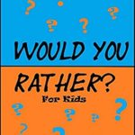[PDF] [EPUB] Would You Rather for Kids!: 200 Funny and Silly 'Would You Rather Questions' for Long Car Rides (Travel Games for Kids Ages 6-12) Download
