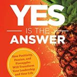 [PDF] [EPUB] Yes Is the Answer: How Positivity, Passion, and Pineapples Will Transform Your Leadership and Your Life Download