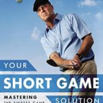 [PDF] [EPUB] Your Short Game Solution: Mastering the Finesse Game from 120 Yards and In Download