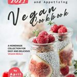 [PDF] [EPUB] 2021 Straightforward and Appetizing Vegan Cookbook: A Homemade Collection for Easy and Delicious Vegan Meals Download