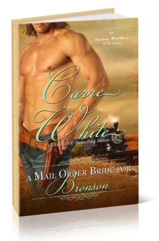 [PDF] [EPUB] A Mail Order Bride for Bronson (The Carson Brothers of Kansas, #2) Download by Carré White