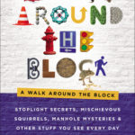 [PDF] [EPUB] A Walk Around the Block: Stoplight Secrets, Mischievous Squirrels, Manhole Mysteries and Other Stuff You See Every Day (And Know Nothing About) Download