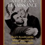 [PDF] [EPUB] Above the American Renaissance: David S. Reynolds and the Spiritual Imagination in American Literary Studies Download
