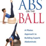 [PDF] [EPUB] Abs on the Ball: A Pilates Approach to Building Superb Abdominals Download