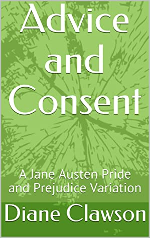[PDF] [EPUB] Advice and Consent: A Jane Austen Pride and Prejudice Variation Download by Diane Clawson