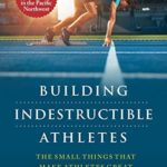 [PDF] [EPUB] BUILDING INDESTRUCTIBLE ATHLETES : The Small Things That Make Athletes Great! Download