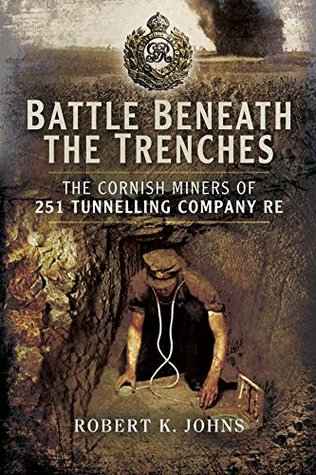 [PDF] [EPUB] Battle Beneath the Trenches: The Cornish Miners of 251 Tunnelling Company RE Download by Robert K. Johns