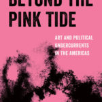 [PDF] [EPUB] Beyond the Pink Tide: Art and Political Undercurrents in the Americas Download