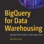 [PDF] [EPUB] Bigquery for Data Warehousing: Managed Data Analysis in the Google Cloud Download
