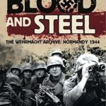 [PDF] [EPUB] Blood and Steel: The Wehrmacht Archive, Normandy 1944 Download