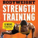[PDF] [EPUB] Bodyweight Strength Training: 12 Weeks to Build Muscle and Burn Fat Download