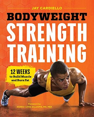 [PDF] [EPUB] Bodyweight Strength Training: 12 Weeks to Build Muscle and Burn Fat Download by Jay Cardiello
