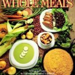[PDF] [EPUB] Book of Whole Meals: A Seasonal Guide to Assembling Balanced Vegetarian Breakfasts, Lunches, and Dinners Download