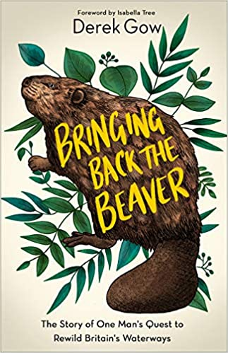 [PDF] [EPUB] Bringing Back the Beaver: The Story of One Man's Quest to Rewild Britain's Waterways Download by Derek Gow