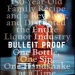 [PDF] [EPUB] Bulleit Proof: How I Took a 150-Year-Old Family Recipe and a Revolver, and Disrupted the Entire Liquor Industry One Bottle, One Sip, One Handshake at a Time Download