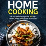 [PDF] [EPUB] Chinese Home Cooking: The Easy Cookbook To Prepare Over 100 Tasty, Traditional Wok And Modern Chinese Recipes At Home Download
