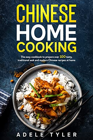 [PDF] [EPUB] Chinese Home Cooking: The Easy Cookbook To Prepare Over 100 Tasty, Traditional Wok And Modern Chinese Recipes At Home Download by Adele Tyler