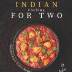 [PDF] [EPUB] Classic Indian Cooking for Two: Two Can Enjoy Indian Meals!! Download