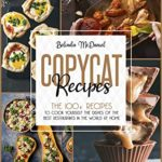 [PDF] [EPUB] Copycat Recipes: The 100+ Recipes To Cook Yourself The Dishes Of The Best Restaurants In The World At Home Download
