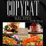 [PDF] [EPUB] Copycat Recipes: The Perfect Cookbook with 167 Quick and Easy Dishes from Famous Restaurants You Can Make at Home Download