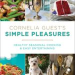 [PDF] [EPUB] Cornelia Guest's Simple Pleasures: Healthy Seasonal Cooking and Easy Entertaining Download