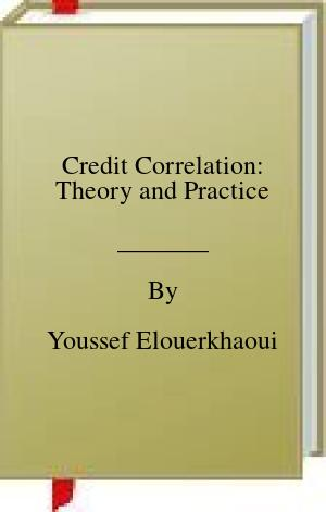 [PDF] [EPUB] Credit Correlation: Theory and Practice Download by Youssef Elouerkhaoui