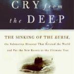 [PDF] [EPUB] Cry from the Deep: The Sinking of the Kursk, the Submarine Disaster That Riveted the World and Put the New Russia to the Ultimate Test Download