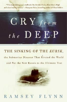 [PDF] [EPUB] Cry from the Deep: The Sinking of the Kursk, the Submarine Disaster That Riveted the World and Put the New Russia to the Ultimate Test Download by Ramsey Flynn