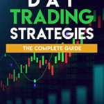 [PDF] [EPUB] DAY TRADING STRATEGIES: THE COMPLETE GUIDE WITH ALL THE ADVANCED TACTICS FOR STOCK AND OPTIONS TRADING STRATEGIES. FIND HERE THE TOOLS YOU WILL NEED TO INVEST IN THE FOREX MARKET. Download