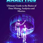 [PDF] [EPUB] Data Mining and Analytics: Ultimate Guide to the Basics of Data Mining, Analytics and Metrics Download