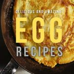 [PDF] [EPUB] Delicious and Amazing Egg Recipes: Make Cooking at Home with Egg Cookbook Download