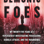 [PDF] [EPUB] Demonic Foes: My Twenty-Five Years as a Psychiatrist Investigating Possessions, Diabolic Attacks, and the Paranormal Download