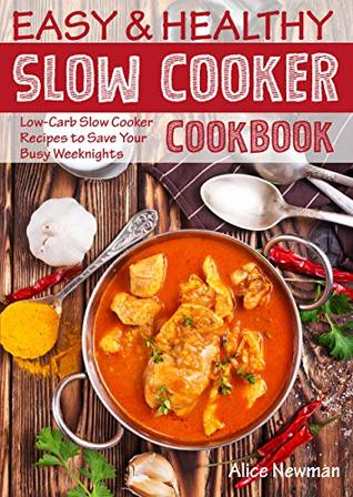 [PDF] [EPUB] Easy and Healthy Slow Cooker Cookbook: Low-Carb Slow Cooker Recipes to Save Your Busy Weeknights (healthy slow cooker recipes, crock pot recipes, crock ... coobook, slow cooker weeknight meals) Download by Alice Newman