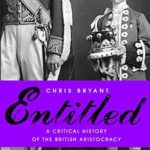 [PDF] [EPUB] Entitled: A Critical History of the British Aristocracy Download