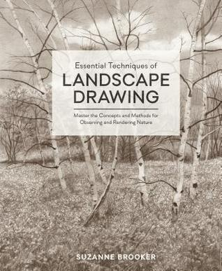 [PDF] [EPUB] Essential Techniques of Landscape Drawing: Master the Concepts and Methods for Observing and Rendering Nature Download by Suzanne Brooker