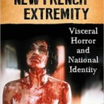[PDF] [EPUB] Films of the New French Extremity: Visceral Horror and National Identity Download