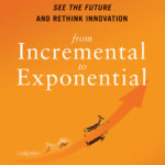 [PDF] [EPUB] From Incremental to Exponential: How Large Companies Can See the Future and Rethink Innovation Download