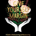 [PDF] [EPUB] Give Yourself Margin: A Guide to Rediscovering and Reconnecting with Your Creative Self Download