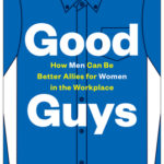 [PDF] [EPUB] Good Guys: How Men Can Be Better Allies for Women in the Workplace Download