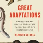 [PDF] [EPUB] Great Adaptations: Star-Nosed Moles, Electric Eels, and Other Tales of Evolution's Mysteries Solved Download