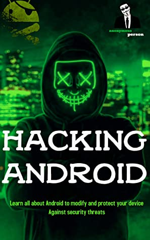 [PDF] [EPUB] Hacking Android: Ethical Hacking,Android hacker, Phone hacking,Learn all about Android to modify and protect your device Against security threats Download by Anonymous Person