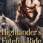 [PDF] [EPUB] Highlander's Fateful Ride: A Steamy Scottish Medieval Historical Romance Download
