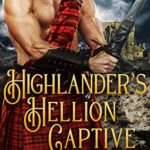 [PDF] [EPUB] Highlander's Hellion Captive: A Steamy Scottish Medieval Historical Romance Download