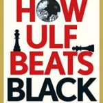 [PDF] [EPUB] How Ulf Beats Black: Ulf Andersson's Bulletproof Strategic Repertoire for White Download