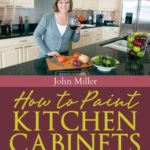 [PDF] [EPUB] How to Paint Kitchen Cabinets: Learn How to Stain, Paint, Resurface and Refinish Your Way to Beautiful Looking Kitchen Cabinets Download