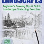 [PDF] [EPUB] How to Sketch Landscapes: Beginner's Drawing Tip and Quick Landscape Sketching Exercises Download