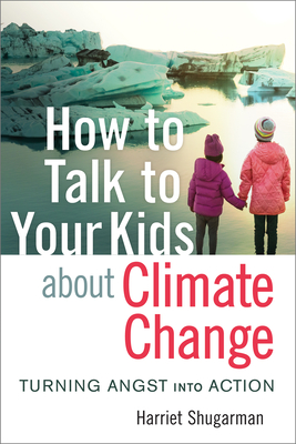 [PDF] [EPUB] How to Talk to Your Kids about Climate Change: Turning Angst Into Action Download by Harriet Shugarman