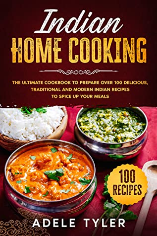 [PDF] [EPUB] Indian Home Cooking: The Ultimate Cookbook To Prepare Over 100 Delicious, Traditional And Modern Indian Recipes To Spice Up Your Meals Download by Adele Tyler